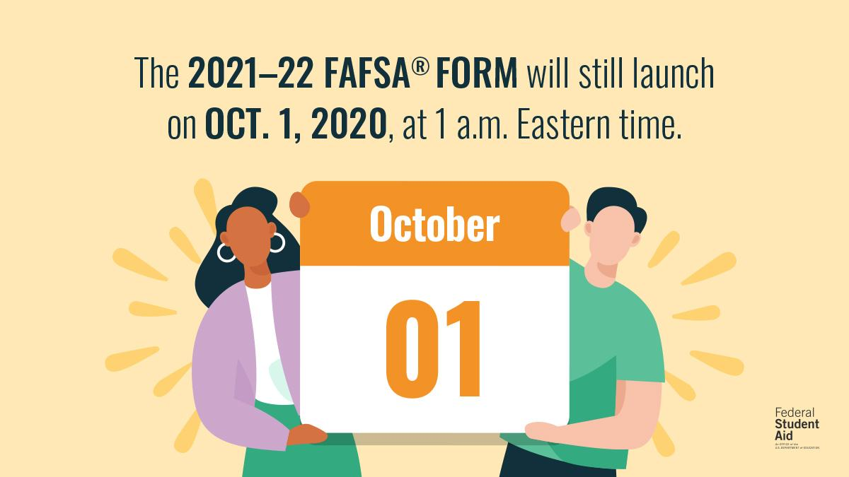 The 2021-2022 FAFSA form will be available on October 1, 2020 at 1 a.m. Eastern time