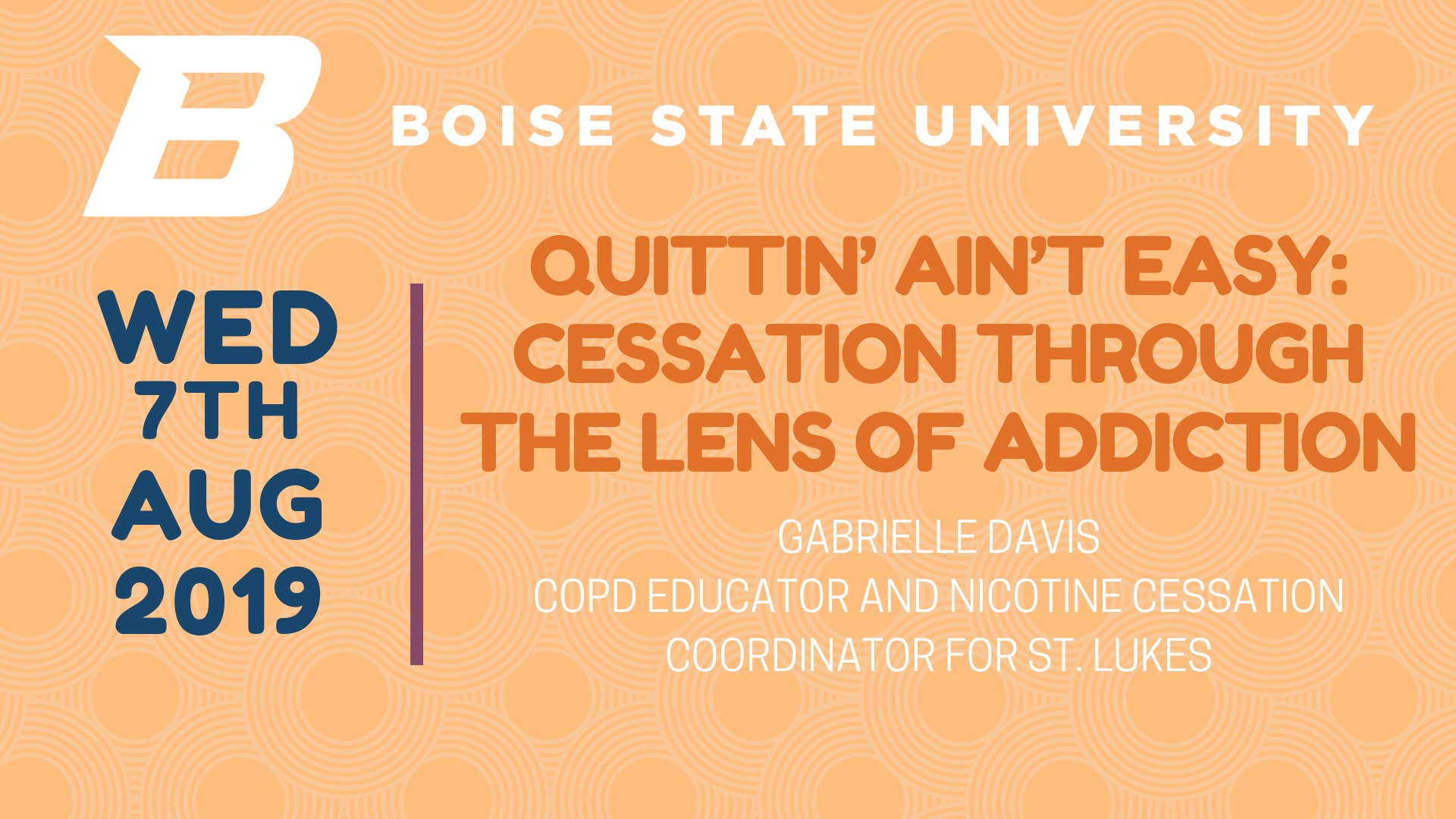 """Graphic that reads: """"Quittin' Ain't Easy"""": Cessation Through the Lens of Addiction on Wed Aug 7th 2019, Gabrielle Davis COPD Educator and Nicotine Cessation Coordinator for St. Luke's"""