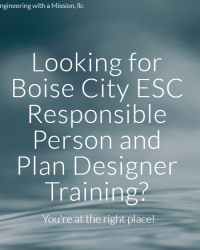 Engineering with a Mission, llc Looking for Boise City ESC Responsible Person and Plan Designer Training? You're at the right place!
